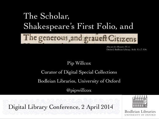 The Scholar, Shakespeare's First Folio, and Pip Willcox Curator of Digital Special Collections Bodleian Libraries, Univers...