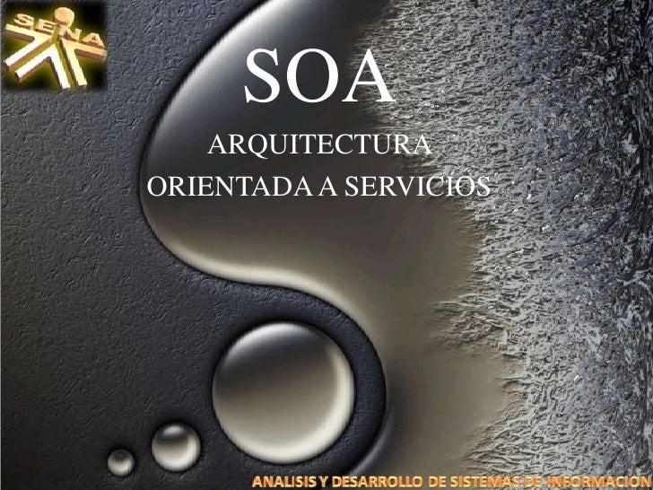 SOA<br />ARQUITECTURA <br />ORIENTADA A SERVICIOS<br />
