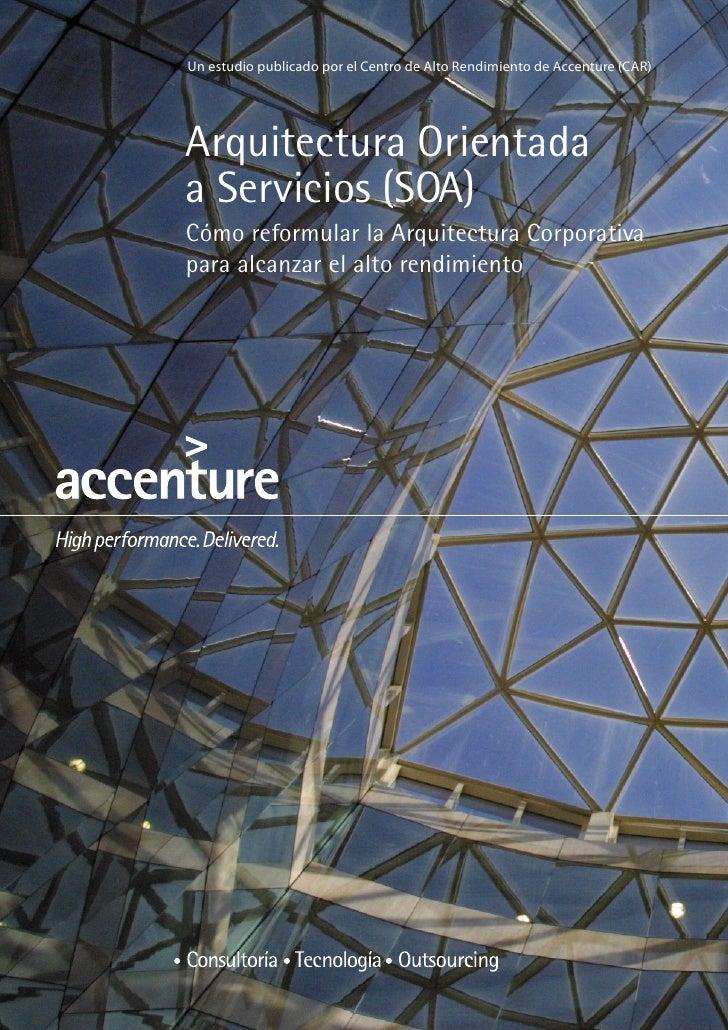 Un estudio publicado por el Centro de Alto Rendimiento de Accenture (CAR)     Arquitectura Orientada a Servicios (SOA) Cóm...