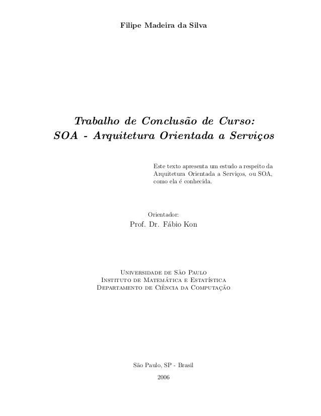 Filipe Madeira da SilvaTrabalho de Conclus˜ao de Curso:SOA - Arquitetura Orientada a Servi¸cosEste texto apresenta um estu...
