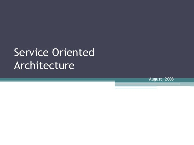 Service Oriented Architecture August, 2008