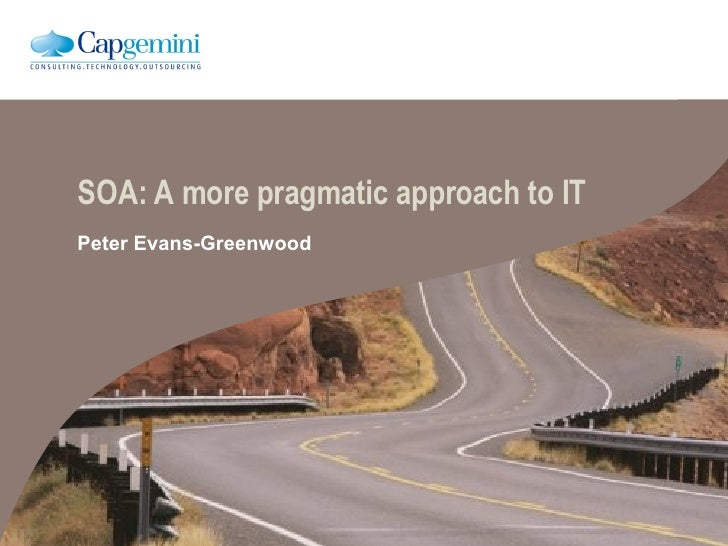 SOA: A more pragmatic approach to IT Peter Evans-Greenwood