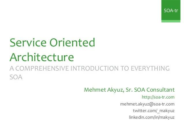 SOA-trService OrientedArchitectureA COMPREHENSIVE INTRODUCTION TO EVERYTHINGSOA                   Mehmet Akyuz, Sr. SOA Co...