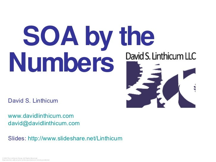 SOA by the Numbers David S. Linthicum  www.davidlinthicum.com [email_address] Slides:  http://www.slideshare.net/Linthicum