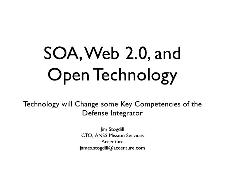 SOA, Web 2.0, and      Open Technology Technology will Change some Key Competencies of the                  Defense Integr...