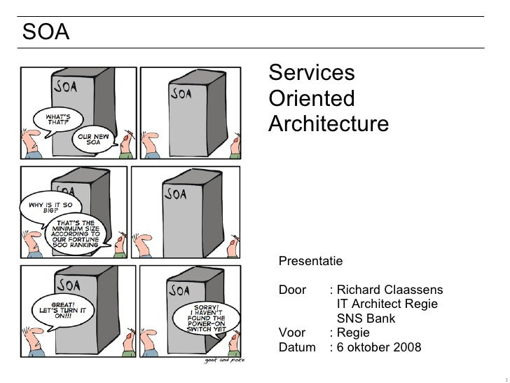 SOA Presentatie Door  : Richard Claassens   IT Architect Regie   SNS Bank Voor  : Regie Datum : 6 oktober 2008 Services Or...