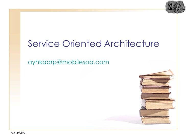 Service Oriented Architecture [email_address] VA-12/05