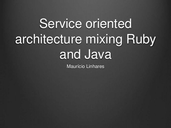 Mixing Ruby and Java in a Service Oriented Architecture at OfficeDrop