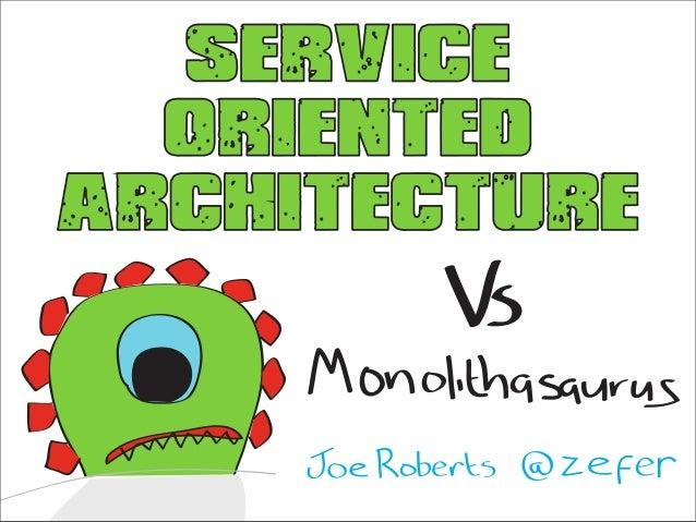 Service Oriented Architecture Vs Monolithasaurus