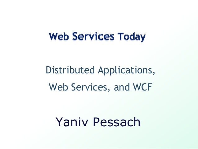 Distributed Applications,Web Services, and WCF  Yaniv Pessach
