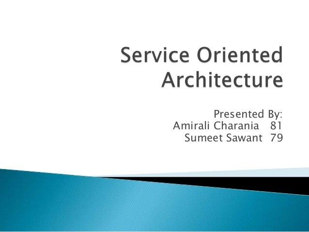 Presented By:Amirali Charania 81 Sumeet Sawant 79