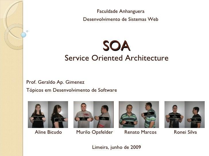 SOA Service Oriented Architecture Faculdade Anhanguera Desenvolvimento de Sistemas Web Prof. Geraldo Ap. Gimenez Tópicos e...