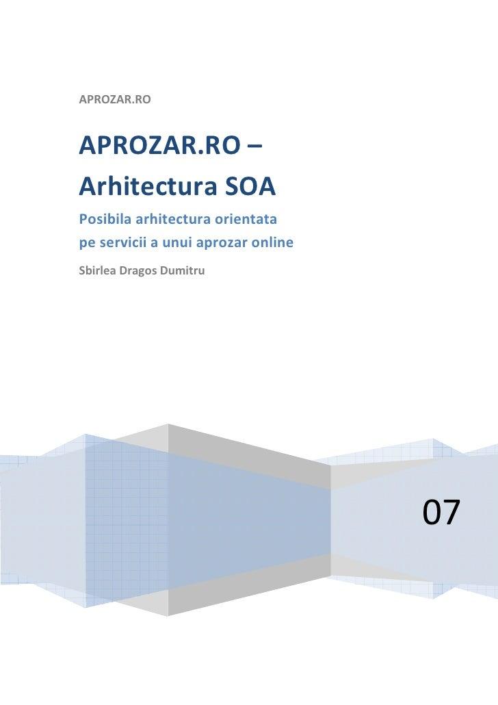 APROZAR.RO   APROZAR.RO – Arhitectura SOA Posibila arhitectura orientata pe servicii a unui aprozar online Sbirlea Dragos ...