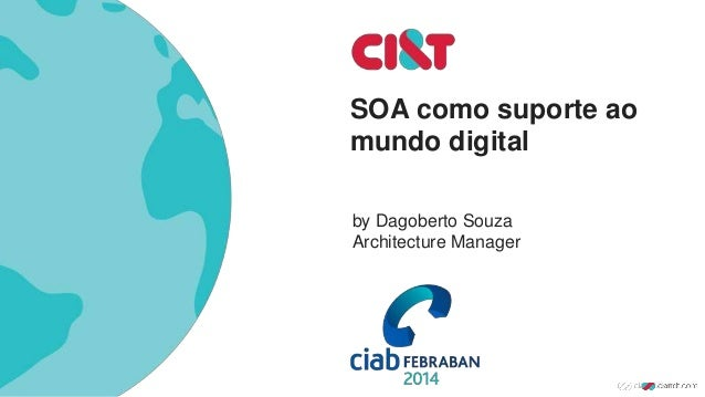 SOA como suporte ao mundo digital by Dagoberto Souza Architecture Manager