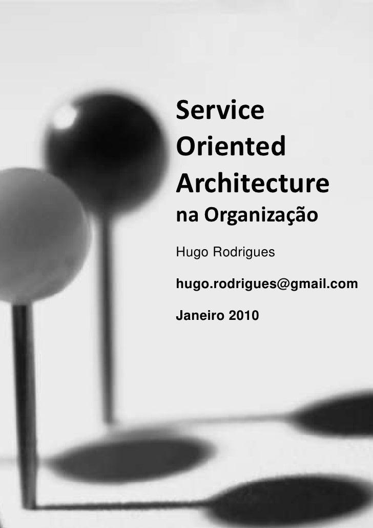 -1334217-899795Service Oriented Architecturena OrganizaçãoHugo Rodrigueshugo.rodrigues@gmail.comJaneiro 2010 <br />Índice<...