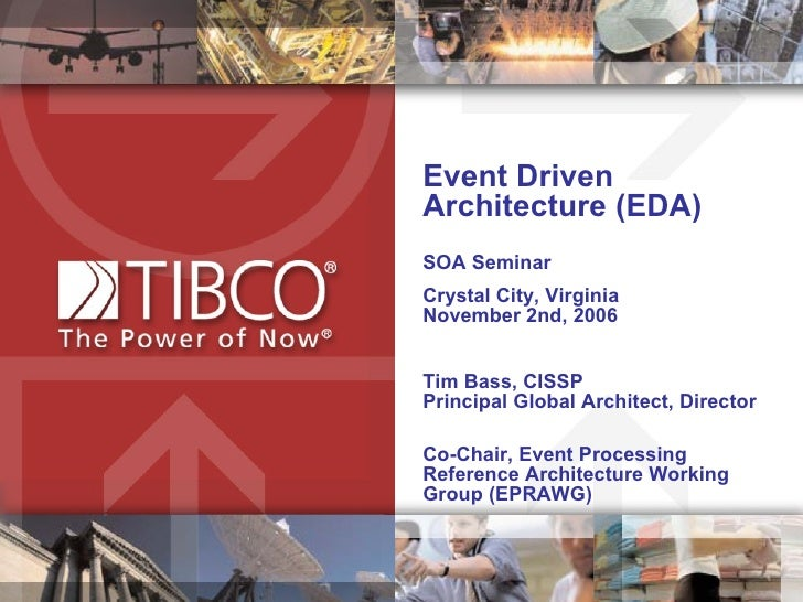 Event Driven  Architecture (EDA) SOA Seminar Crystal City, Virginia  November 2nd, 2006  Tim Bass, CISSP  Principal Global...