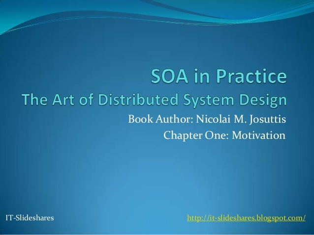 Book Author: Nicolai M. Josuttis                       Chapter One: MotivationIT-Slideshares              http://it-slides...
