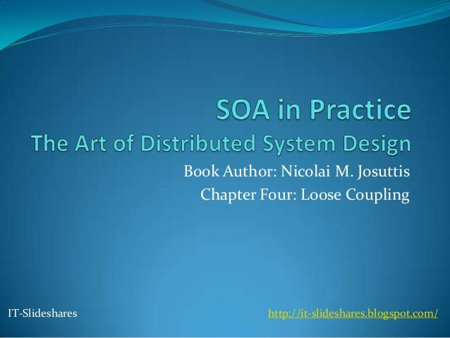 Book Author: Nicolai M. Josuttis                   Chapter Four: Loose CouplingIT-Slideshares              http://it-slide...