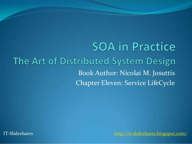 Book Author: Nicolai M. Josuttis                 Chapter Eleven: Service LifeCycleIT-Slideshares               http://it-s...