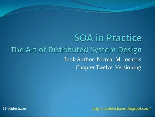 Book Author: Nicolai M. Josuttis                     Chapter Twelve: VersioningIT-Slideshares              http://it-slide...