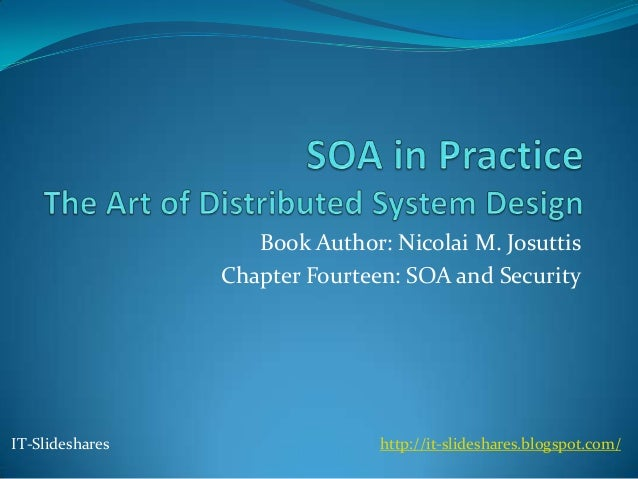 Book Author: Nicolai M. Josuttis                 Chapter Fourteen: SOA and SecurityIT-Slideshares                  http://...
