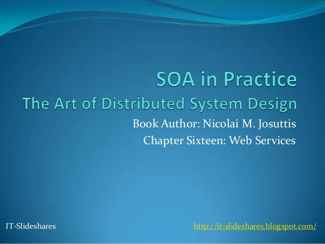 Book Author: Nicolai M. Josuttis                   Chapter Sixteen: Web ServicesIT-Slideshares              http://it-slid...