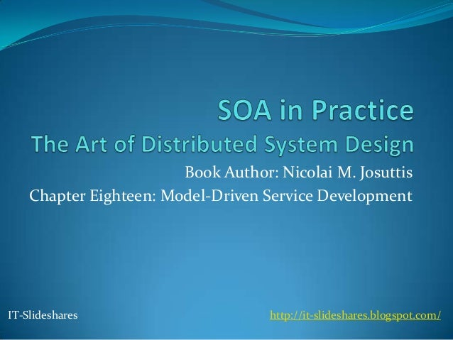 Book Author: Nicolai M. Josuttis    Chapter Eighteen: Model-Driven Service DevelopmentIT-Slideshares                      ...