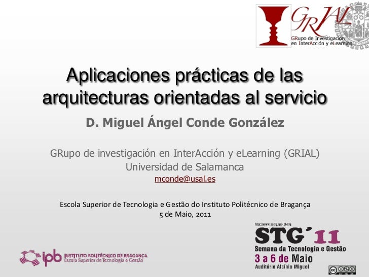 Aplicaciones prácticas de las arquitecturas orientadas al servicio<br />D. Miguel Ángel Conde González<br />GRupo de inves...