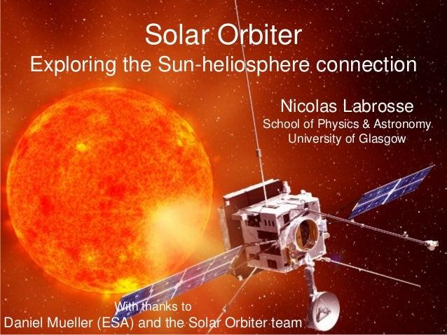 Solar Orbiter    Exploring the Sun-heliosphere connection                                           Nicolas Labrosse      ...