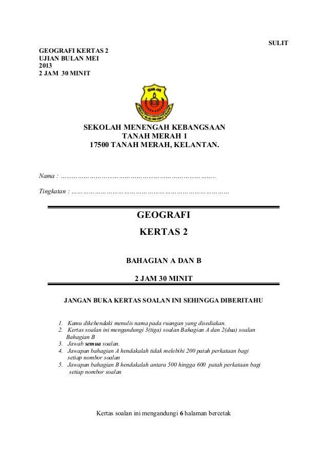 SULIT GEOGRAFI KERTAS 2 UJIAN BULAN MEI 2013 2 JAM 30 MINIT  SEKOLAH MENENGAH KEBANGSAAN TANAH MERAH 1 17500 TANAH MERAH, ...