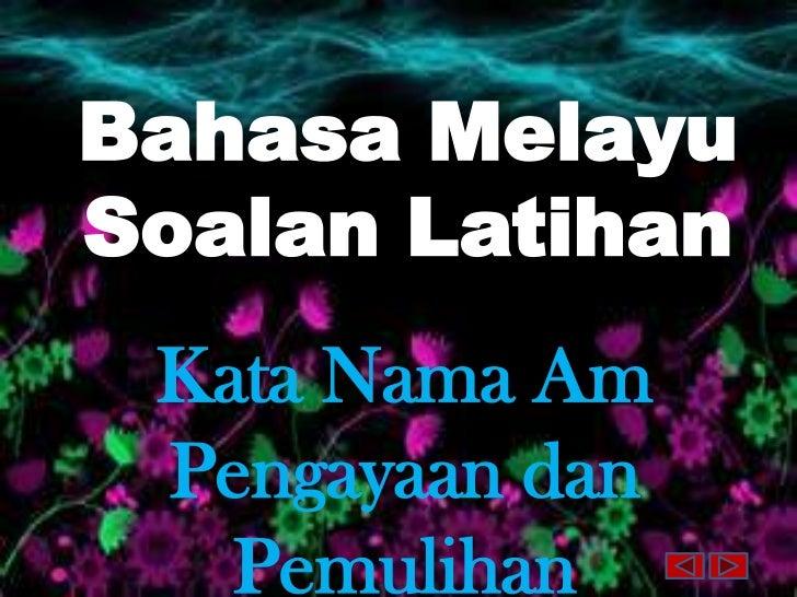 Bahasa MelayuSoalan Latihan Kata Nama Am Pengayaan dan   Pemulihan
