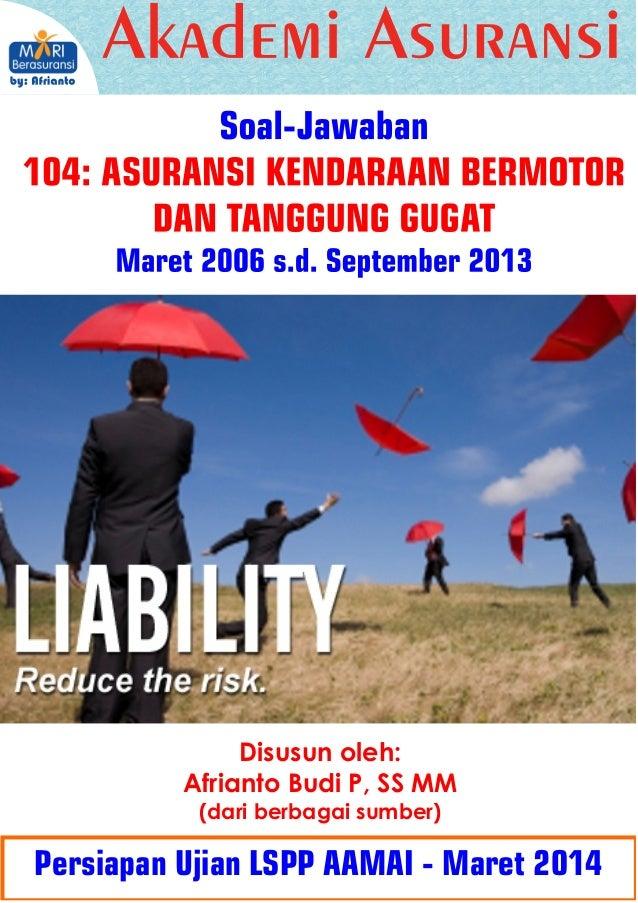 Soal Jawaban LSPP AAMAI LSPP AAMAI 104 - Asuransi Kendaraan Bermotor dan Tanggung Gugat