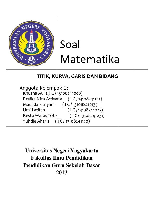 Soal Matematika TITIK, KURVA, GARIS DAN BIDANG Anggota kelompok 1: Khusna Aulia(I C / 13108241008) Revika Niza Artiyana ( ...