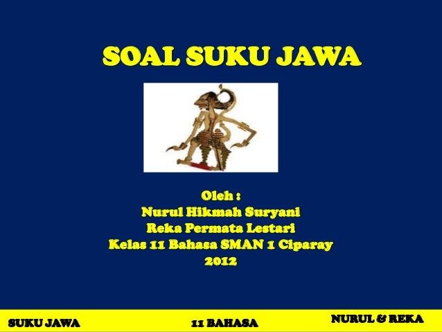 SOAL SUKU JAWA                         Oleh :                Nurul Hikmah Suryani                 Reka Permata Lestari    ...