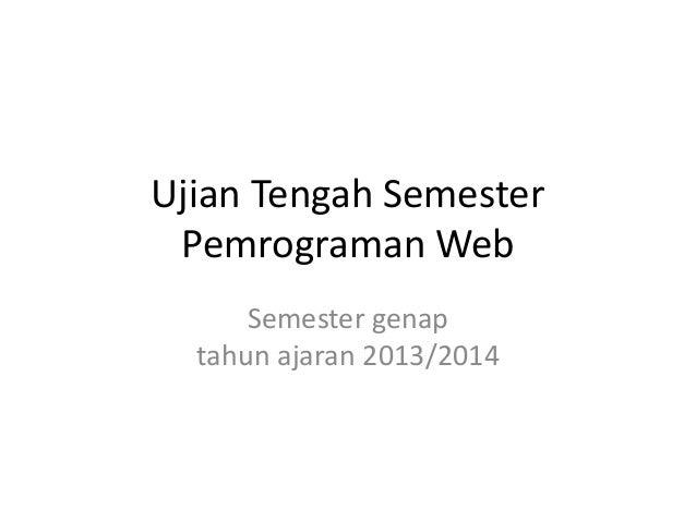 Ujian Tengah Semester Pemrograman Web Semester genap tahun ajaran 2013/2014