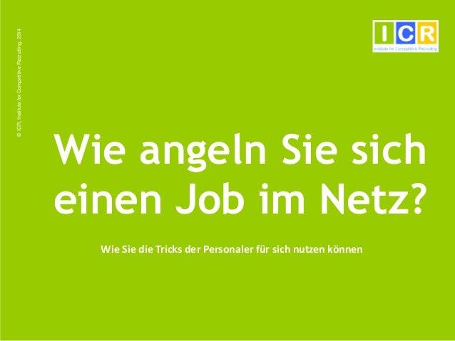 ©ICR,InstituteforCompetitiveRecruiting,2014 Wie angeln Sie sich einen Job im Netz? Wie Sie die Tricks der Personaler für s...