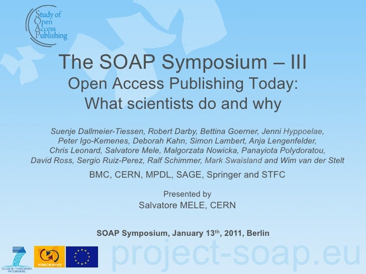 The SOAP Symposium – III Open Access Publishing Today: What scientists do and why SOAP Symposium, January 13 th , 2011, Be...