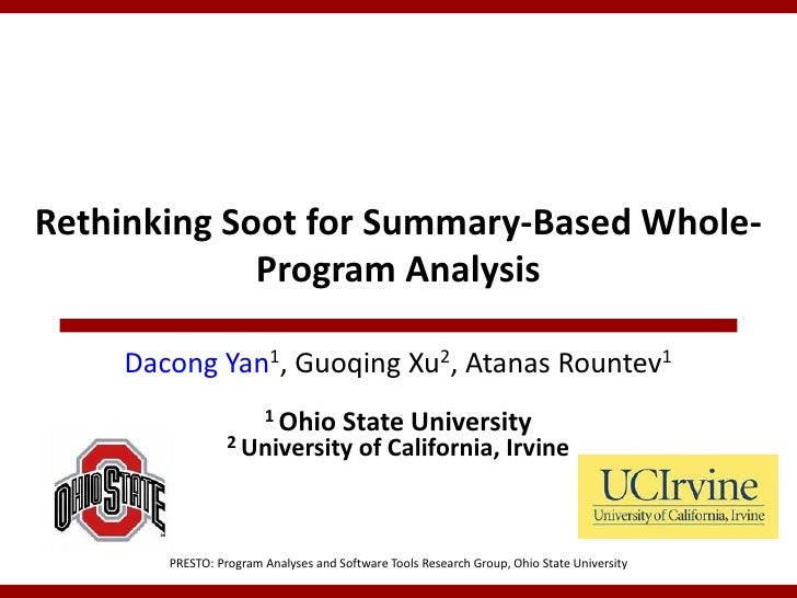 Rethinking Soot for Summary-Based Whole-             Program Analysis    Dacong Yan1, Guoqing Xu2, Atanas Rountev1        ...