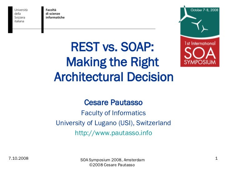 REST vs. SOAP:  Making the Right  Architectural Decision Cesare Pautasso Faculty of Informatics University of Lugano (USI)...