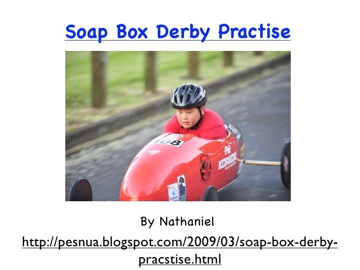 Soap Box Derby Practise                       By Nathaniel http://pesnua.blogspot.com/2009/03/soap-box-derby-             ...