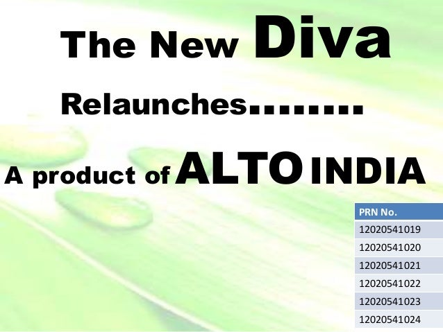 The New Diva Relaunches…….. A product of ALTOINDIA PRN No. 12020541019 12020541020 12020541021 12020541022 12020541023 120...