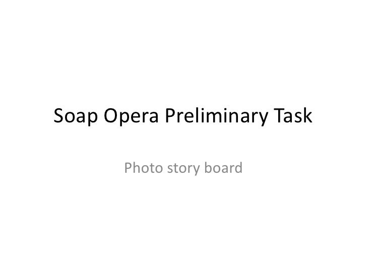 Soap Opera Preliminary Task<br />Photo story board<br />