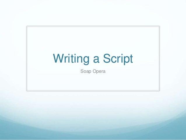 Writing a Script Soap Opera