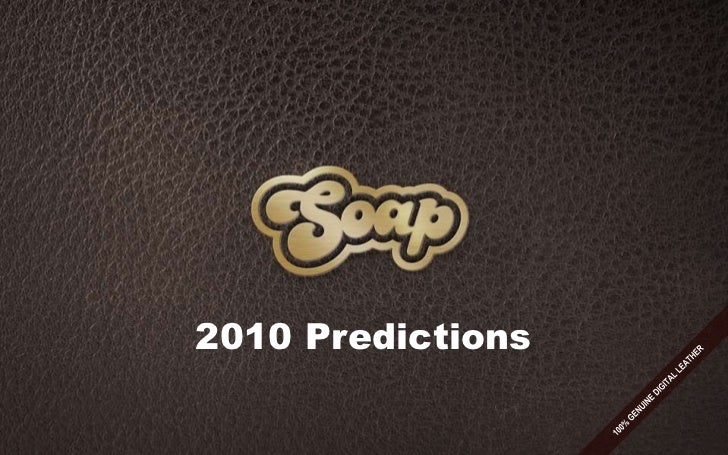 Soap's 2010 Predictions for Digital