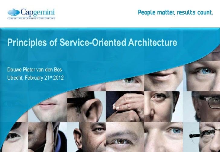 Principles of Service-Oriented ArchitectureDouwe Pieter van den BosUtrecht, February 21st 2012