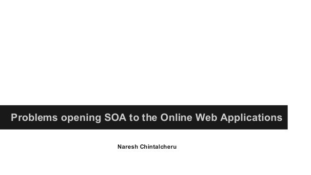 Problems opening SOA to the Online Web Applications Naresh Chintalcheru