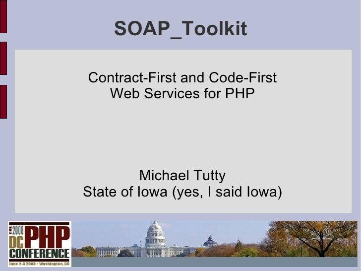 SOAP_Toolkit <ul><li>Contract-First and Code-First </li></ul><ul><li>Web Services for PHP </li></ul><ul><li>Michael Tutty ...