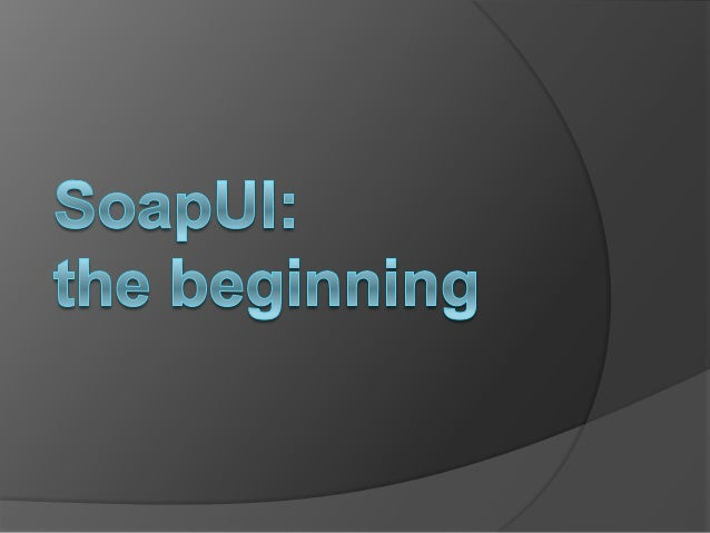 Agenda About Soap UI System Requirements Features Technology Support Testing REST Services