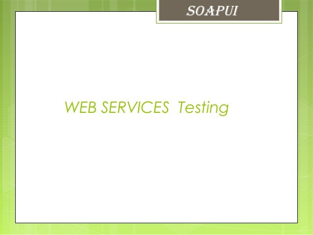 WEB SERVICES Testing SOAPUI