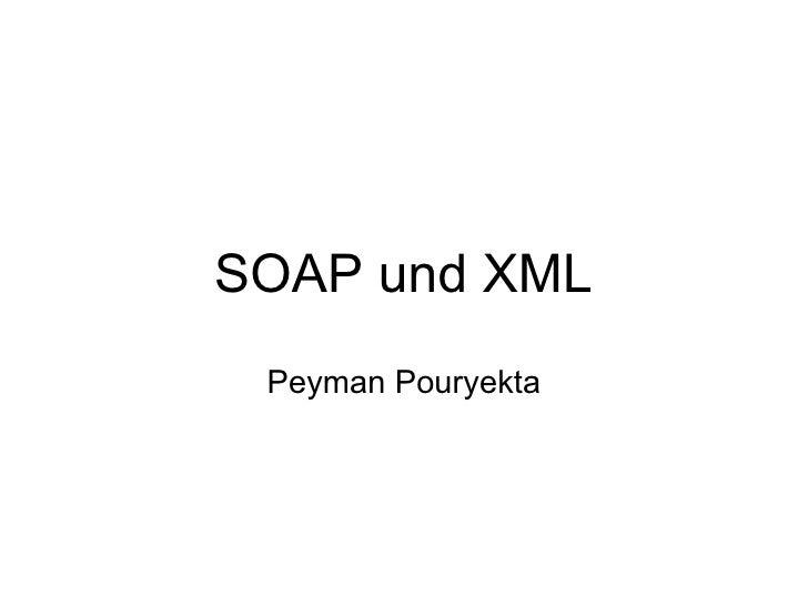 SOAP und XML Peyman Pouryekta